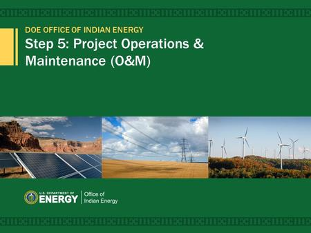 DOE OFFICE OF INDIAN ENERGY Step 5: Project Operations & Maintenance (O&M) 1.
