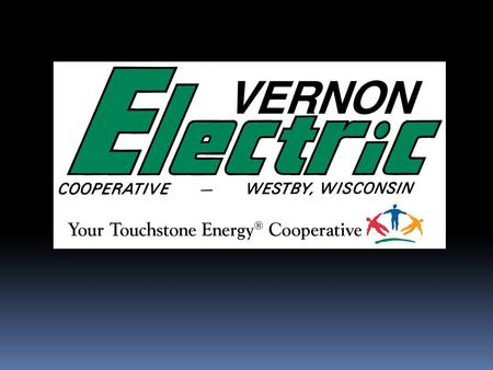 VEC Stats Serve 10,000 members 11,500 meters 2,100 miles of line 5 members / mile 28 employees 7 counties (Vernon, LaCrosse, & Monroe)