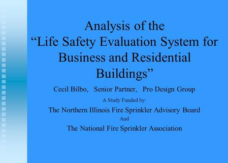 "Analysis of the ""Life Safety Evaluation System for Business and Residential Buildings"" Cecil Bilbo, Senior Partner, Pro Design Group A Study Funded by:"