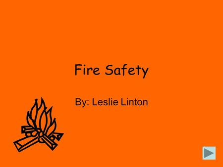 Fire Safety By: Leslie Linton Finding Fire Hazards Don't put anything that can catch fire over an appliance, such as putting a towel over a toaster.