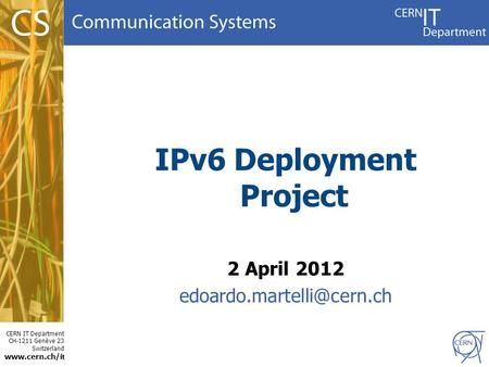 CERN IT Department CH-1211 Genève 23 Switzerland  t IPv6 Deployment Project 2 April 2012