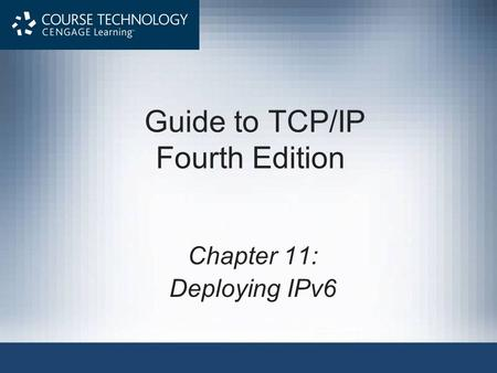 Guide to TCP/IP Fourth Edition Chapter 11: Deploying IPv6.