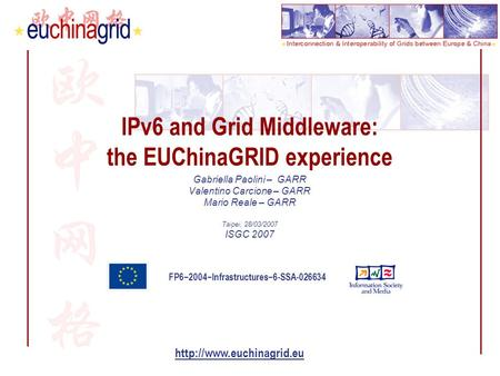 FP6−2004−Infrastructures−6-SSA-026634  IPv6 and Grid Middleware: the EUChinaGRID experience Gabriella Paolini – GARR Valentino.