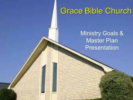 Grace Bible Church Ministry Goals & Master Plan Presentation.