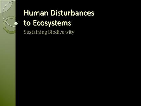 Human Disturbances to Ecosystems Sustaining Biodiversity.