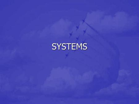 SYSTEMS. OBJECTIVES Experience a system Experience a system Understand how you can be a more effective member of the system Understand how you can be.