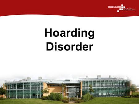Hoarding Disorder. Introduction Fire & Rescue Services throughout the UK have reported incidents where Hoarding has affected firefighting operations.