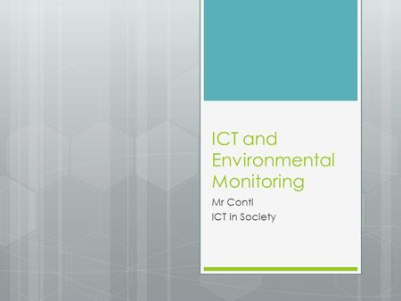 ICT and Environmental Monitoring Mr Conti ICT in Society.