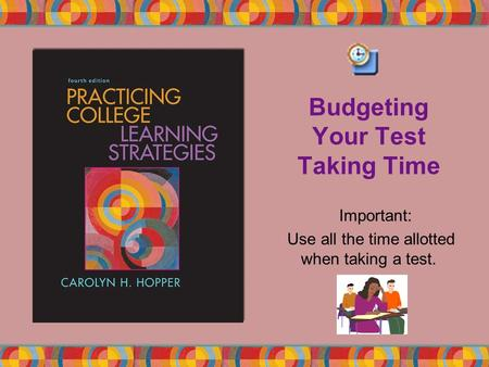 Budgeting Your Test Taking Time Important: Use all the time allotted when taking a test.