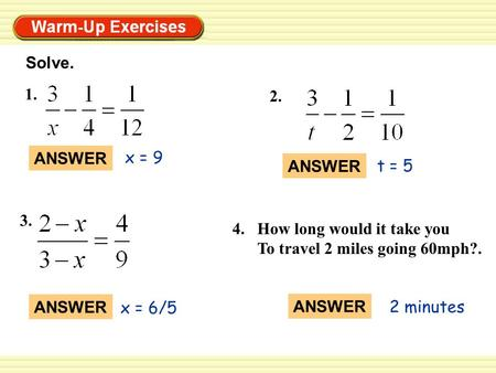 T = 5 x = 9 x = 6/5 Solve. 1. 2. 3. 4. ANSWER How long would it take you To travel 2 miles going 60mph?. 2 minutes.