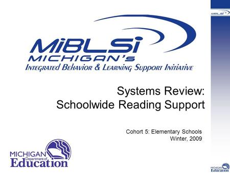 Systems Review: Schoolwide Reading Support Cohort 5: Elementary Schools Winter, 2009.