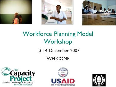 Workforce Planning Model Workshop 13-14 December 2007 WELCOME.