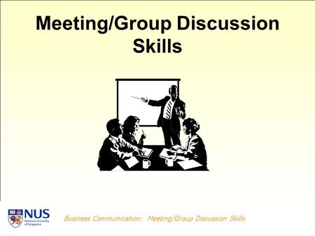 Business Writing: Planning the Project/Report Business Communication: Meeting/Group Discussion Skills Meeting/Group Discussion Skills.