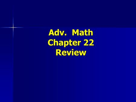 Adv. Math Chapter 22 Review. Use the picture to write the ratios. Tell whether the ratio compares part to part, part to whole, or whole to part. All.
