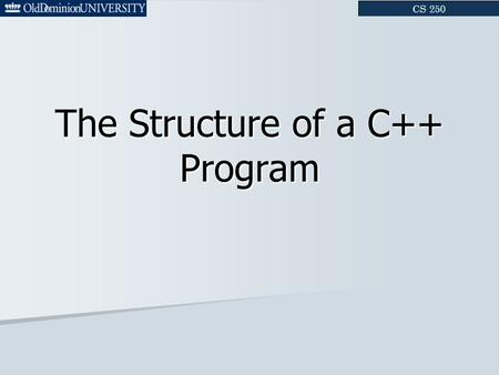 The Structure of a C++ Program. Outline 1. Separate Compilation 2. The # Preprocessor 3. Declarations and Definitions 4. Organizing Decls & Defs into.