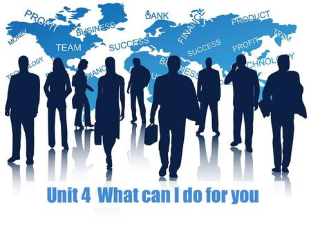 Unit 4 What can I do for you.  Unit Goals Unit Goals  Part 1 Practical Listening & Speaking Part 1 Practical Listening & Speaking  Part 2 Business.