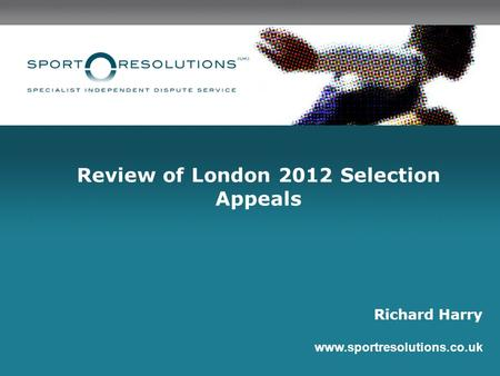 Review of London 2012 Selection Appeals Richard Harry www.sportresolutions.co.uk.