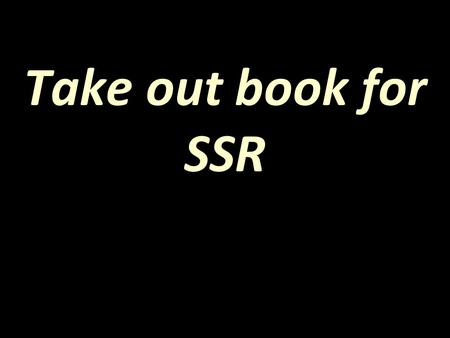 Take out book for SSR. I'm your brain. I'm here to help. I'll be offering you some ideas on how to use me more efficiently.