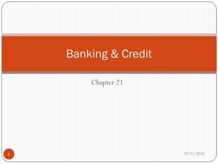 Chapter 21 10/11/2015 1 Banking & Credit. Saving Money 10/11/2015 2 Ways to save Credit union non-profit financial institution similar to a bank Passbook.