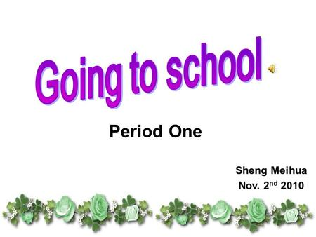 Period One Sheng Meihua Nov. 2 nd 2010 Let's talk.