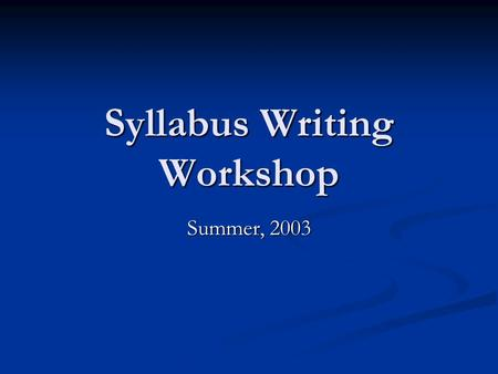 Syllabus Writing Workshop Summer, 2003. Introduction Tom McCambridge Tom McCambridge Assistant Professor in the School of Education Assistant Professor.