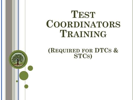 T EST C OORDINATORS T RAINING (R EQUIRED FOR DTC S & STC S )