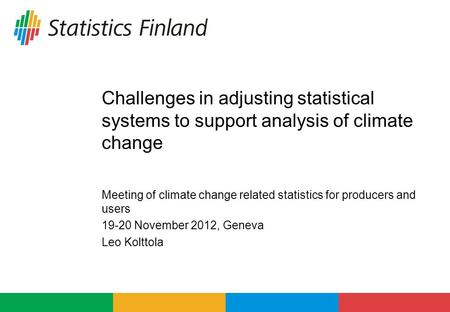 Challenges in adjusting statistical systems to support analysis of climate change Meeting of climate change related statistics for producers and users.