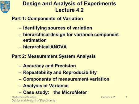 Diploma in Statistics Design and Analysis of Experiments Lecture 4.21 Design and Analysis of Experiments Lecture 4.2 Part 1: Components of Variation –identifying.