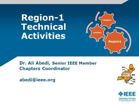 Region-1 Technical Activities Dr. Ali Abedi, Senior IEEE Member Chapters Coordinator Region1 Sections Chapters.