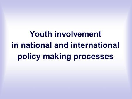 Youth involvement in national and international policy making processes.
