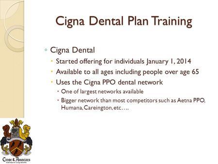 Cigna Dental Plan Training ◦ Cigna Dental  Started offering for individuals January 1, 2014  Available to all ages including people over age 65  Uses.