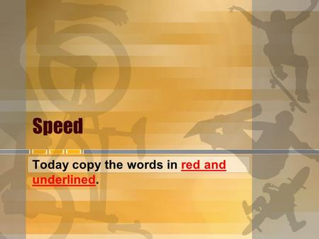 Speed Today copy the words in red and underlined..
