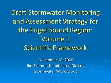 Draft Stormwater Monitoring and Assessment Strategy for the Puget Sound Region: Volume 1 Scientific Framework November 18, 2009 Jim Simmonds and Karen.