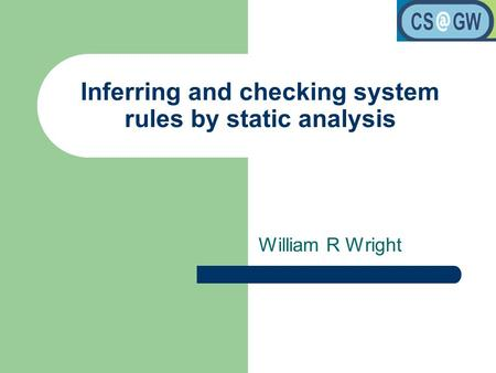 Inferring and checking system rules by static analysis William R Wright.