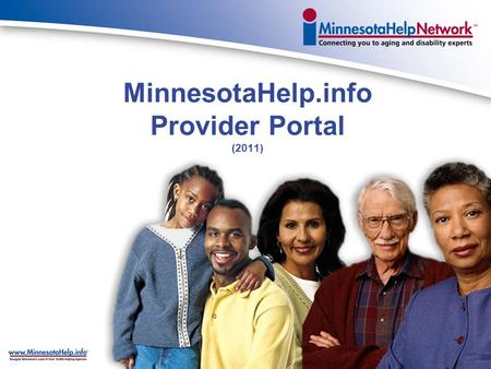 MinnesotaHelp.info Provider Portal (2011) Service of the MN Board on Aging on behalf of State of Minnesota 1999 legislative mandate for a long-term care.