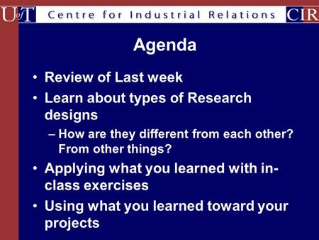 Agenda Review of Last week Learn about types of Research designs –How are they different from each other? From other things? Applying what you learned.