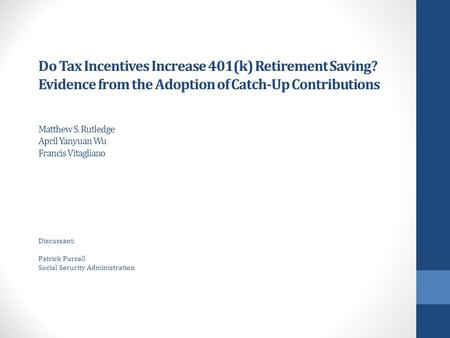 Do Tax Incentives Increase 401(k) Retirement Saving? Evidence from the Adoption of Catch-Up Contributions Matthew S. Rutledge April Yanyuan Wu Francis.