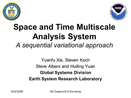 Space and Time Multiscale Analysis System A sequential variational approach Yuanfu Xie, Steven Koch Steve Albers and Huiling Yuan Global Systems Division.