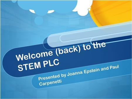 Welcome (back) to the STEM PLC Presented by Joanna Epstein and Paul Carpenetti.