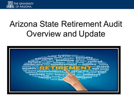Arizona State Retirement Audit Overview and Update.