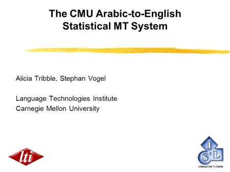 The CMU Arabic-to-English Statistical MT System Alicia Tribble, Stephan Vogel Language Technologies Institute Carnegie Mellon University.