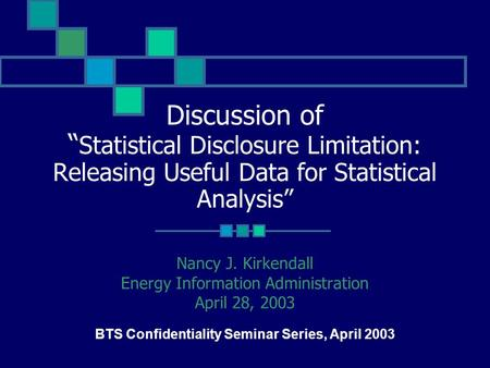 "Discussion of "" Statistical Disclosure Limitation: Releasing Useful Data for Statistical Analysis"" Nancy J. Kirkendall Energy Information Administration."
