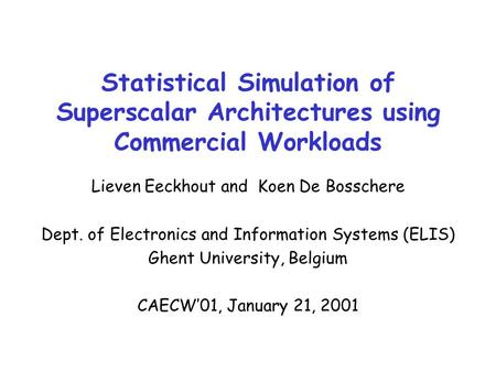 Statistical Simulation of Superscalar Architectures using Commercial Workloads Lieven Eeckhout and Koen De Bosschere Dept. of Electronics and Information.