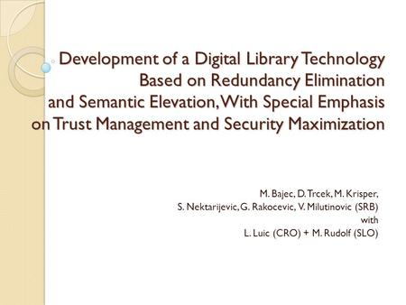 Development of a Digital Library Technology Based on Redundancy Elimination and Semantic Elevation, With Special Emphasis on Trust Management and Security.