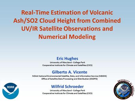 Real-Time Estimation of Volcanic Ash/SO2 Cloud Height from Combined UV/IR Satellite Observations and Numerical Modeling Gilberto A. Vicente NOAA National.