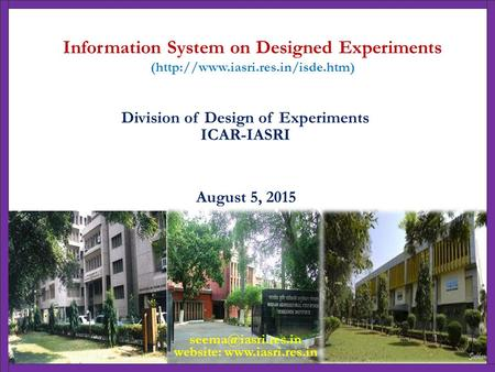 August 5, 2015 Division of Design of Experiments ICAR-IASRI Information System on Designed Experiments (http://www.iasri.res.in/isde.htm)