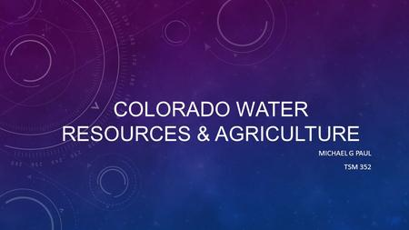 COLORADO WATER RESOURCES & AGRICULTURE MICHAEL G PAUL TSM 352.