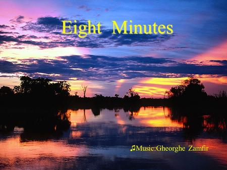 Eight Minutes ♫M♫Music:Gheorghe Zamfir The legend tells t tt that a poor woman with a boy in the arms, passing in front of a cavern, a listened mysterious.