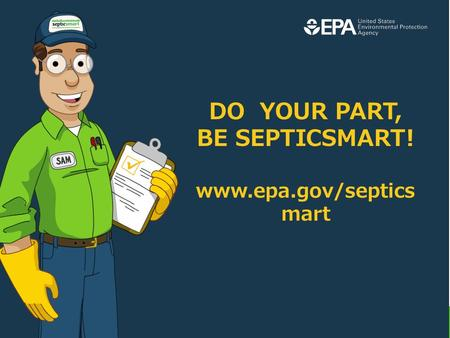 DO YOUR PART, BE SEPTICSMART! www.epa.gov/septics mart.