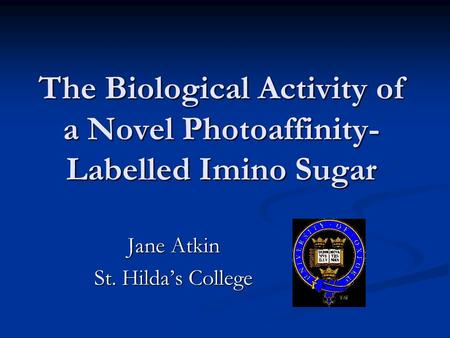 The Biological Activity of a Novel Photoaffinity- Labelled Imino Sugar Jane Atkin St. Hilda's College.